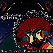 Native Passions: Divine Spirits by Native Flute Ensemble