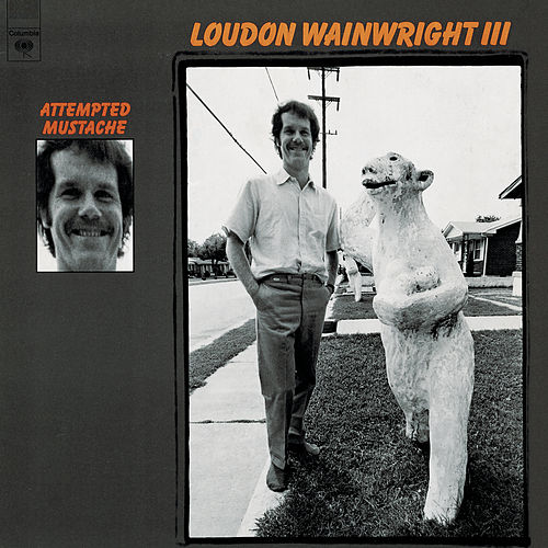 Attempted Mustache by Loudon Wainwright III