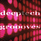 Deeptech Groooves by Various Artists