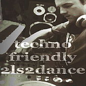 Techno Friendly 2LS 2 Dance by Various Artists