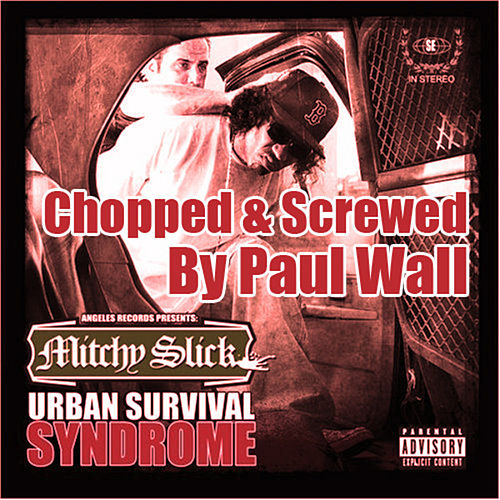 Urban Survival Syndrome (Screwed & Chopped by Paul Wall) by Mitchy Slick