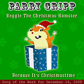 Reggie The Christmas Hamster: Parry Gripp Song of the Week for December 16, 2008 - Single by Parry Gripp