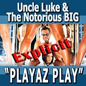 Playaz Play - Feat. Biggie Smalls, Pitbull, Ace Hood, Yungen, Casely, Billy Blue - Single Explicit by Luke Campbell