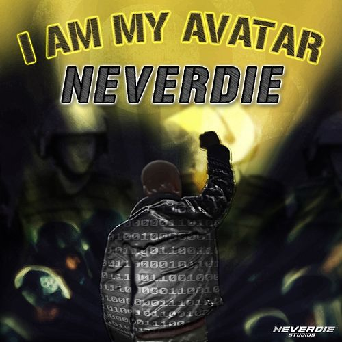 I Am My Avatar by Neverdie