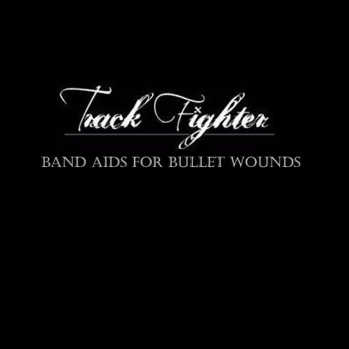 Band Aids for Bullet Wounds by Track Fighter