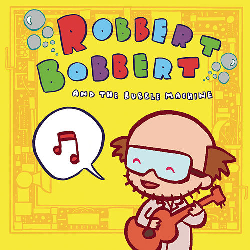 Robbert Bobbert & The Bubble Machine by Robbert Bobbert and the Bubble Machine