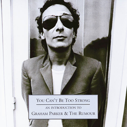 You Can't Be Too Strong - An Introduction To Graham Parker by Graham Parker