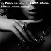 The Diamond Symphonies - The Hits Of Neil Diamond by London Philharmonic Orchestra