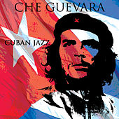Che Guevara Cuban Jazz by Che
