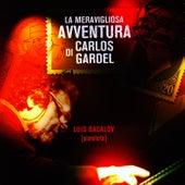 La Meravigliosa Avventura Di Carlos Gardel by Luis Bacalov