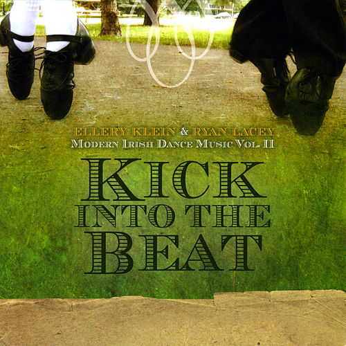 Kick Into the Beat: Modern Irish Dance Music (Vol. Ii) by Ellery Klein
