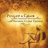 Pull Up a Chair by Nathan Clark George