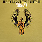 The World's Greatest Tribute To Nirvana by Various Artists