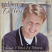 Songs I Wish I'd Written by Kirk Talley