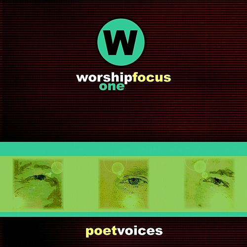 Worship Focus One by Poet Voices