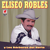 Eliseo Robles Y Los Barbaros Del Norte by Eliseo Robles