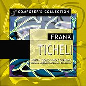 Composer's Collection: Frank Ticheli by North Texas Wind Symphony