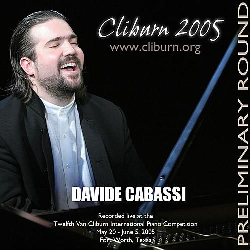2005 Van Cliburn International Piano Competition Preliminary Round by Davide Cabassi