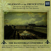 Telemann In the French Style: Ouverture from Musique de Table, Paris Quartet and Two Trio Sonatas by The Hanoverian Ensemble
