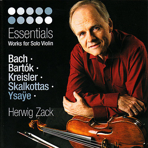 Bach, Bartók, Kreisler, Skalkottas & Ysaÿe: Essentials - Works for Solo Violin by Herwig Zack