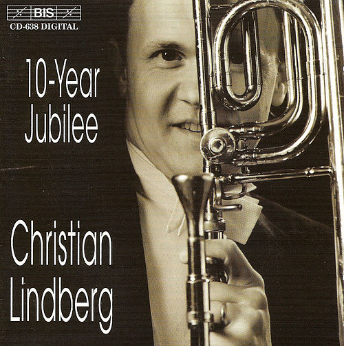 LINDBERG, Christian: 10-Year Jubilee by Christian Lindberg