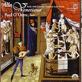 Alla Venetiana - Early 16th Century Venetian Lute Music by Paul O'dette