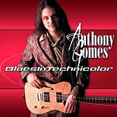 blues In technicolor by Anthony Gomes