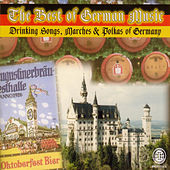 The Best of German Music - Drinking Songs, Marches, and Polkas of Germany by Various Artists