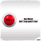 Don't Stop Push It Now by Dan Winter