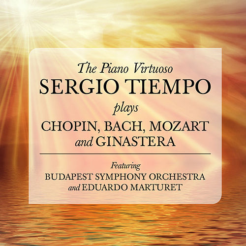 The Piano Virtuoso: Sergio Tiempo plays Chopin, Bach, Mozart and Ginastera by Various Artists