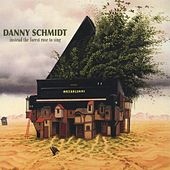 Instead The Forest Rose To Sing by Danny Schmidt
