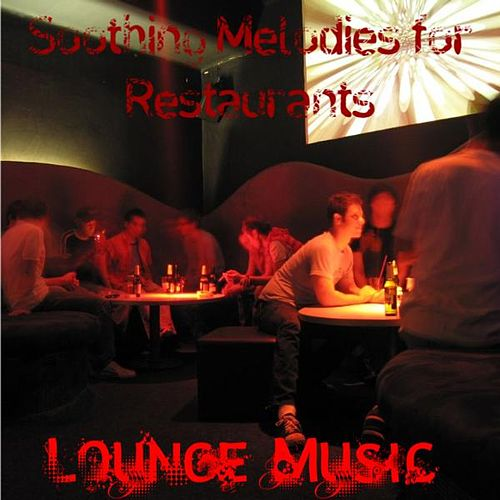 Soothing Melodies for Restaurants: Music for Lounges, Offices, and Businesses by Lounge Music