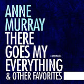 There Goes My Everything & Other Favorites (Digitally Remastered) by Anne Murray
