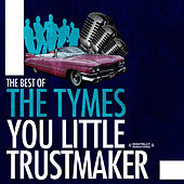 The Best Of - You Little Trust Maker by The Tymes