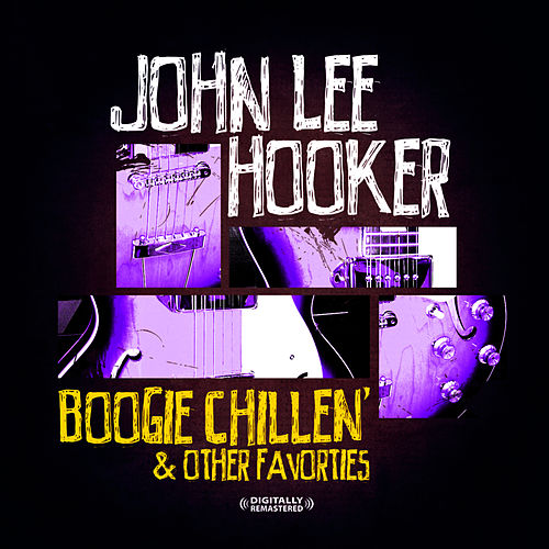 Boogie Chillin & Other Favorties (Digitally Remastered) by John Lee Hooker