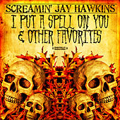 I Put A Spell On You & Other Favorites (Digitally Remastered) by Screamin' Jay Hawkins