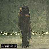 Wholly Earth by Abbey Lincoln