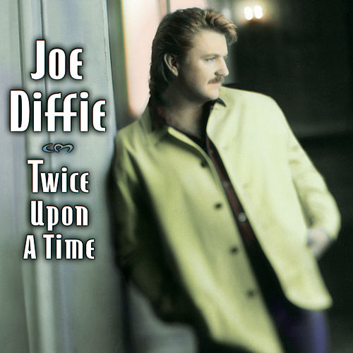 Twice Upon A Time by Joe Diffie