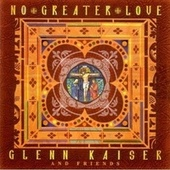 No Greater Love by Glenn Kaiser