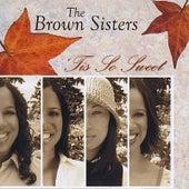 Tis So Sweet by Brown Sisters