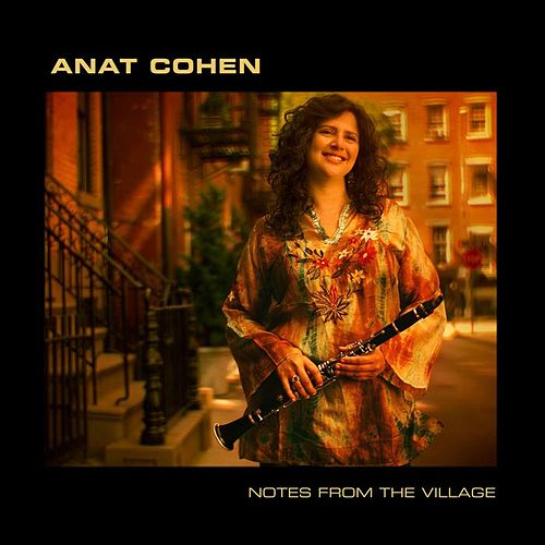 Notes From the Village by Anat Cohen