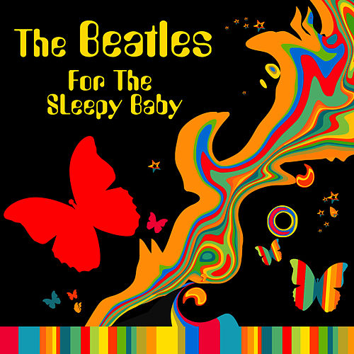 The Beatles For The Sleeping Baby by Sleepy Time Players