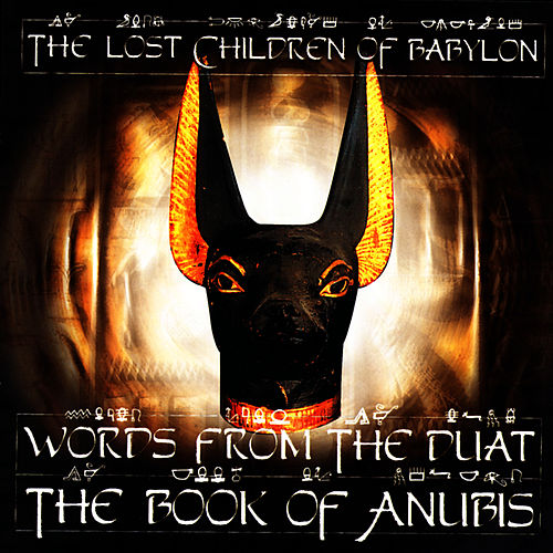 Words From The Duat - The Book Of Anubis by The Lost Children Of Babylon