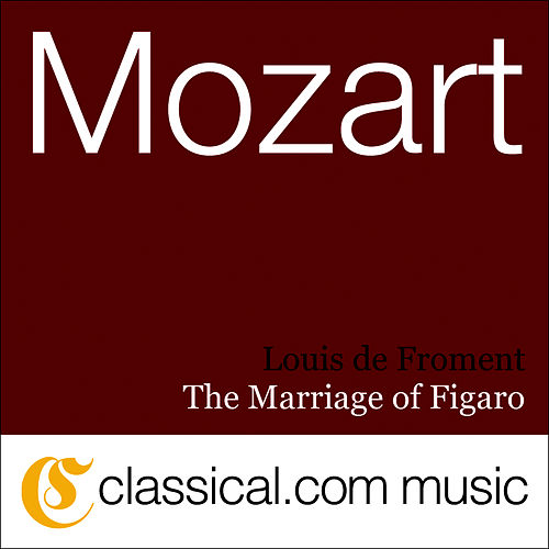 Wolfgang Amadeus Mozart, The Marriage Of Figaro, K. 492 by Louis de Froment