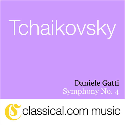 Pyotr Il'yich Tchaikovsky, Symphony No. 4 In F Minor, Op. 36 by Various Artists