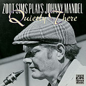 Plays Johnny Mandel: Quietly There by Zoot Sims