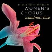 Wondrous Love by BYU Women's Chorus