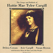 The Songs & Ballads of Hattie Mae Tyler Cargill by Various Artists