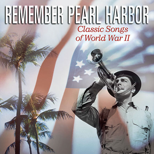 Remember Pearl Harbor: Classic Songs Of WW II by Various Artists