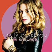 All I Ever Wanted by Kelly Clarkson